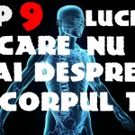 9 lucruri despre corpul tau